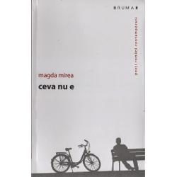 """Magda Mirea este un poet al viziunii Al viziunii care te face s&259; participi aproape fizic la o sublimare a iubirii sublime locuitoare a absen&355;ei Chiar titlul volumului dezv&259;luie con&355;inutul """"ceva nu e"""" – fiecare cuvânt este c&259;utare a sensurilor absente ale existen&355;ei Ne afl&259;m în mod manifest la nivelul Eros din construc&355;ia clasic&259; Eros-Thanatos Totul este viu &351;i"""