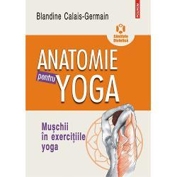 Construit&259; dup&259; modelul celor dou&259; volumeAnatomie pentru mi&351;careIntroducere în analiza tehnicilor corporale&351;iExerci&355;ii de baz&259; &351;i f&259;cînd de altfel numeroase referiri la acestea cea mai recent&259; carte a lui Blandine Calais-Germain pune în leg&259;tur&259; direct&259; anatomia cu exerci&355;iile &351;i practicile yoga Sînt analizate în detaliu diferitele