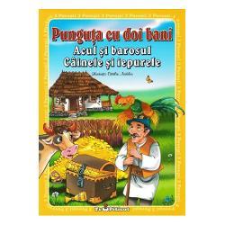 3 povesti Punguta cu doi bani Acul si barosul Cainele si iepureleCartea cuprinde cele trei povesti insotite de ilustratiile lui Catalin Nedelcu