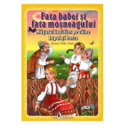 3 povesti Fata babei si fata mosneagului Magarul invidios pe caine Lupul si barzaCartea cuprinde cele trei povesti insotite de ilustratiile lui Catalin Nedelcu