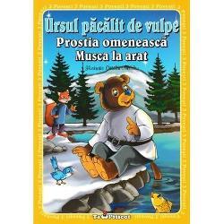 3 povesti Ursul pacalit de vulpe Prostia omeneasca Musca la aratCartea cuprinde cele trei povesti insotite de ilustratiile lui Catalin Nedelcu