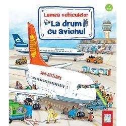 Primele cuno&351;tin&355;e pentru micii admiratori ai vehiculelorCartea ilustrat&259; pentru copiiLa drum cu avionul având coper&355;ile &351;i paginile de interior cartonatese adreseaz&259; copiilor de peste 2 aniAvioanele decoleaz&259; &537;i aterizeaz&259; toat&259; ziua pe aerodrom De pe terasa panoramic&259; micii pasageri pot vedea foarte bine tot ceea ce se întâmpl&259; într-un aeroport În