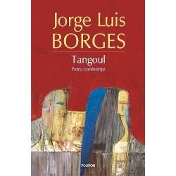 """""""R&259;t&259;cite &351;i cu greu reg&259;site înregistr&259;rile conferin&355;elor despre tangou &355;inute de Borges în 1965 ne ofer&259; o viziune nostalgic&259; &351;i plin&259; de farmec cum marii scriitori &351;tiu s&259; pl&259;smuiasc&259; asupra unuia dintre cele mai r&259;sun&259;toare fenomene ale culturii argentiniene aureolat de o faim&259; mondial&259; – tangoul Respingînd imaginea fals patriotic&259; a unui act de"""