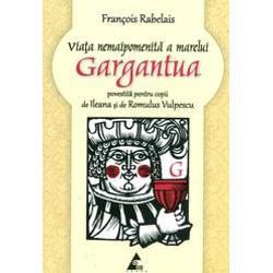 Marile &351;i nemaipomenitele p&259;&355;anii &351;i n&259;zbâtii din via&355;a enormului uria&351;Gargantua tat&259;l lui Pantagruel reprezint&259; – în genealogiauria&351;ilor – Cartea       întâi a romanului cunoscut sub titlul general de Gargantua       &351;i Pantagruelal c&259;rui autor François Rabelais este unul       dintre cele maistr&259;lucitoare condeie scriitorice&351;ti ale lumii &351;i o
