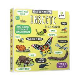 """De când exist&259; insecte pe P&259;mânt Ce este scolopendra Cât m&259;soar&259; cel mai mic fluture din lume Ce gust au viermii frip&539;i Copiii vor g&259;si r&259;spunsurile în timp ce exploreaz&259; un volum cu peste 30 de clapete din colec&539;ia """"Micii exploratori"""""""