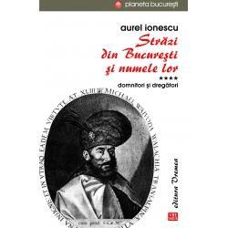 Strazi din Bucuresti si numele lor Volumul IV Domnitori si dregatoriIn acest al patrulea volum al seriei Aurel Ionescu explic&259; minu&355;ios de unde provin numele de str&259;zi din Bucure&351;ti care se refer&259; la regi &351;i regine domni &351;i domni&355;e dreg&259;tori o&351;teni