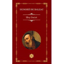 """Romanul reprezint&259; cheia de bolt&259; a întregului ciclu al Comediei umane întrucât Balzac introduce aici procedeul personajelor """"reparaissant –al c&259;ror destin este urm&259;rit de-a lungul mai multor romane RastignacVautrin doamna de Restand etc Mo&351; Goriot &351;i-a sacrificat toat&259;averea strâns&259; de-a lungul vie&355;ii pentru a-&351;i face fericite fiiceleAnastasie de Restand"""