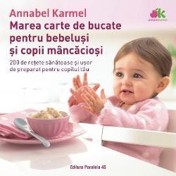 Marea carte de bucate pentru bebelusi si copii mancaciosi (editia a II-a)