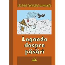 Legende populare romanesti Legende despre pasari