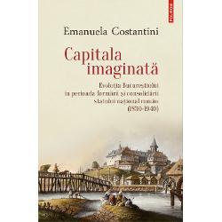 """Volum ap&259;rut cu sprijinul Istituto Italiano di Cultura RomaniaCum se schimb&259; un ora&537; dup&259; ce devine capital&259; Cît anume din transformarea lui este urmarea dezvolt&259;rii socio-economice &537;i cît se datoreaz&259; voin&539;ei clasei politice de a face din el """"oglinda &539;&259;rii"""" imaginea modelului de stat pe care dore&537;te s&259;-l impun&259; Bucure&537;tiul a devenit capitala României nou-constituite în"""