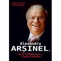 Alexandru Arsinel, de la Dolhasca peCalea Victoriei ed.II imagine librarie clb