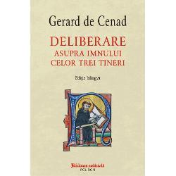 Studiu introductiv &351;i tabel cronologic de Claudiu Mesaro&351;Îngrijirea critic&259; a edi&355;iei de Alexander BaumgartenVolum ap&259;rut cu sprijinul Episcopiei Romano-Catolice de Timi&351;oaraDeliberarealui Gerard este un comentariu alegoric la episodul arderii în cuptor a trei tineri de c&259;tre împ&259;ratul Nabucodonosor narat de profetul Daniel Lucrarea transmite cultura literar&259; &537;i