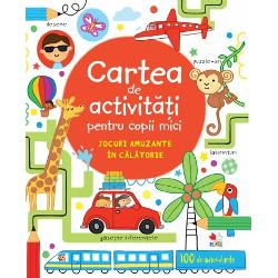 Cartea de activit&259;&539;i pentru copii mici Jocuri amuzante &238;n c&259;l&259;torieCon&539;ine &537;i 100 de autocolante