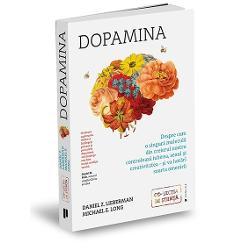 Dopamina este substan&539;a chimic&259; a dorin&539;ei care cere întotdeauna mai mult – mai multe obiecte mai mult&259; stimulare &537;i mai multe surprize În c&259;utarea acestor lucruri nu se las&259; intimidat&259; de sentimente team&259; sau moral&259; Dopamina este sursa fiec&259;rei nevoi imperative pe care o avem acea f&259;râm&259; de biologie care-l determin&259; pe omul de afaceri ambi&539;ios s&259; sacrifice totul pe altarul