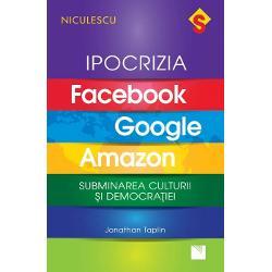 """IPOCRIZIA Facebook Google Amazon Subminarea culturii &351;i democra&355;ieiJonathan Taplin""""Lucrarea de fa&355;&259; este un rechizitoriu ustur&259;tor la adresa l&259;comiei &351;i arogan&355;ei companiilor tehnologice""""p classStyle2"""