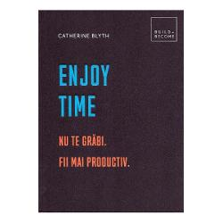 Enjoy Time: Nu te grabi. Fii mai productiv