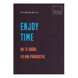 Enjoy Time: Nu te grabi. Fii mai productiv