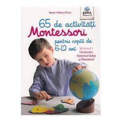 65 de activitati Montessori pentru copiii de 6-12 ani. Volumul I: Universul, Sistemul Solar si Pamantul