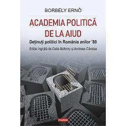 Aceast&259; carte a ap&259;rut cu sprijinul Institutului de Investigare a Crimelor Comunismului &351;i MemoriaExilului RomânescAcademia politic&259; de la Aiudeste rezultatul celei mai ample campanii de culegere de interviuri cu fo&351;ti de&355;inu&355;i politici din România anilor '80 ini&355;iat&259; de Borbély Ern&337; el însu&351;i încarcerat la Aiud în aceea&351;i