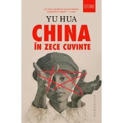 Bine-cunoscutul scriitor chinez Yu Hua autor al bestsellerurilorÎn via&539;&259;&537;iCronica unui negustor de sânge ne ofer&259; pornind de la zece cuvinte-cheie o perspectiv&259; curajoas&259; asupra Chinei din ultima jum&259;tate de secol de la Revolu&539;ia Cultural&259; &537;i cultul pentru pre&537;edintele Mao la protestele din Pia&539;a