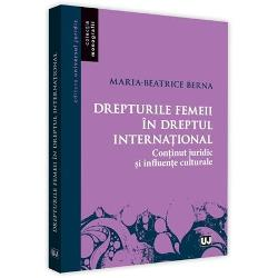 Drepturile femeii in dreptul international. Continut juridic si influente culturale