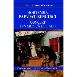 Concert din muzica de Bach - Hortensia Papadat BengescuToate personajele dinConcert din Muzica de Bachtraiesc un calvar al inchipuirii jocul fanteziei lor compunand psihologii sau peisaje ale unei calatorii peste mari niciodata realizata vizand dubla cadenta a vietii intre deficitul de existenta si  fierbere vulcanica a imaginatiei Poezia visului nostalgia taramului edenic al realitatii sale secunde pe care le traieste mereu personajul sunt efectele