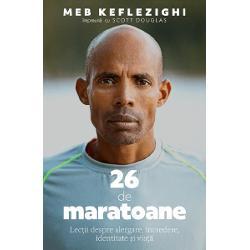 26 de maratoane Lectii despre alergare incredere identitate si viatade Meb Keflezighi impreuna cu Scott DouglasCastigator al patru medalii olimpice Meb Keflezighi dezvaluie in aceasta carte lectiile pe care le-a invatat din fiecare din cele 26 de maratoane pe care le-a alergat in intreaga lui carieraMeb este prima persoana din istorie care a castigat maratonul din Boston cel din New York dar si pe cel olimpic26 de