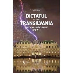 Dictatul de la Viena, Transilvania si relatiile romano-ungare(1940-1944) imagine librarie clb