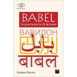 Gaston Dorren face o incursiune de profunzime în istoria celor mai vorbite 20 de limbi de pe glob cu particularit&259;&539;ile bizareriile &537;i pove&537;tile extraordinare ale devenirii lorCombinând lingvistica &537;i istoria culturii Babel ne invit&259; în cel mai intrigant tur al lumii r&259;spunzând unor întreb&259;ri ce adesea au r&259;mas doar un ecou pentru mul&539;i cum a reu&537;it micu&539;a Portugalie