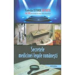 Istorii secrete volumul XVII Secretele medicinii legale romanesti
