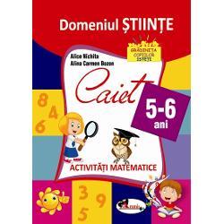 Domeniul stiinte caiet 5-6 ani - Activitati matematice