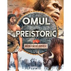 Omul preistoric - Mica enciclopedie