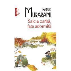 Salcia oarba fata adormitaeste volumul de povestiri care pendulind intre imagini suprarealiste si constructii veridice arata abilitatea lui Haruki Murakami de a gasi resursele launtrice ale sufletului uman in uriasa varietate a manifestarilor sale Istoria matusii sarace sau a Omului de Gheata dilemele unor tineri in perioada de transformari profunde a anilor '60 devin pretexte pentru a patrunde in cercul modelat de