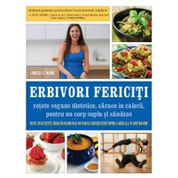 """""""Lindsay Nixon a f&259;cut o treab&259; excep&355;ional&259; scriind carteaErbivori ferici&355;i Re&355;ete vegane dietetice s&259;race în calorii pentru un corp suplu &351;i s&259;n&259;tos""""- Rip Esselstyn autorul bestselleruluiNew York Times Problema mea cu carneaSeria de c&259;r&355;i de bucate"""
