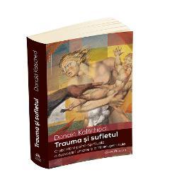 Trauma si sufletul. O abordare psiho-spirituala a dezvoltarii umane si a intreruperii sale imagine librarie clb