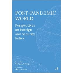 Post-Pandemic World: Perspectives on Foreign and Security Policy imagine librarie clb