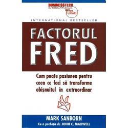 Factorul Fred Cum poate pasiunea pentru ceea ce faci sa transforme obisnuitul in extraordinar - Mark SanbornMark Sanborn &537;i-a întâlnit po&537;ta&537;ul Fred imediat dup&259; ce s-a mutat la DenverFred a b&259;tut la u&537;&259; s-a prezentat &537;i l-a întâmpinat în cartierDe asemenea el l-a întrebat pe Sanborn despre el însu&537;i &537;i despre cum î&537;i dore&537;te ca