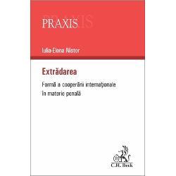 Extradarea forma a cooperarii internationale in materie penala imagine librarie clb