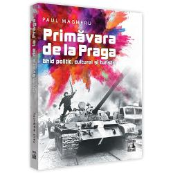 Primavara de la Praga. Ghid politic, cultural si turistic imagine librarie clb