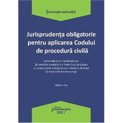 Jurisprudenta obligatorie pentru aplicarea Codului de procedura civila. Actualizata 4 ianuarie 2021