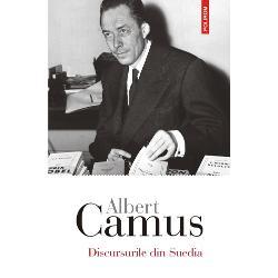 Pentru prima dat&259; în limba român&259; apar reunite sub titlulDiscursurile din Suediadiscursul rostit de Albert Camus la Stockholm dup&259; ceremonia decern&259;rii Premiului Nobel pentru Literatur&259; &351;i conferin&355;a sus&355;inut&259; în fa&355;a studen&355;ilor de la Universitatea din Uppsala în decembrie 1957 Ele nu au putut fi traduse înainte de 1989 pentru c&259; viziunea lui Camus despre misiunea artistului