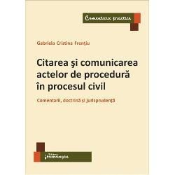 Comunicarea actelor de procedura in procesul civil. Comentarii, doctrina si jurisprudenta