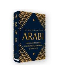 Arabi. 3000 de ani de istorie a popoarelor, triburilor si imperiilor