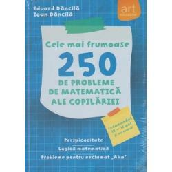 Cele mai frumoase 250 de probleme de matematica ale copilarieiRecomandat 10-12 ani si nu numai