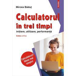 Calculatorul in trei timpi (editia a VI-a, revazuta si adaugita) imagine librarie clb