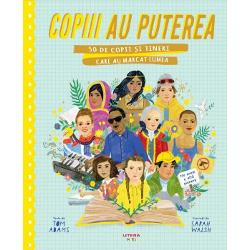 Copiii au puterea. 50 de copii si tineri care au marcat lumea imagine librarie clb