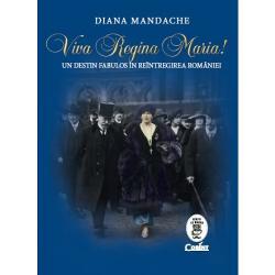 Colec&539;ia Istorie cu blazon se îmbog&259;&539;e&537;te cu o carte-eveniment care marcheaz&259; centenarul Primului R&259;zboi Mondial fermec&259;torul album Viva Regina Maria Un destin fabulos în reîntregirea României text transcrierea manuscriselor din limba englez&259; &537;i note de Diana Mandache