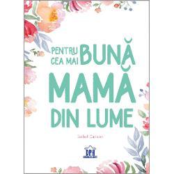 Nicio limb&259; nu poate exprima puterea curajul &537;i frumuse&539;ea pe care le vedem în dragostea mamei - Edwin Hubbell Chapin Mama ofer&259; cele mai bune sfaturi mama are glasul ve&537;nic încurajator &537;i ea are cele mai calde îmbr&259;&539;i&537;&259;ri Aceast&259; carte con&539;ine citate motiva&539;ionale poezii re&539;ete delicioase jocuri &537;i sfaturi menite s&259; le mul&539;umeasc&259; mamelor pentru toate lucrurile