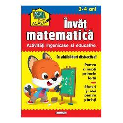 Scoala acasa Invat matematica 3-4 ani - Activitati ingenioase si educativeContine- abtibilduri distractive pentru a insoti primele lectii- Sfaturi si idei pentru parinti