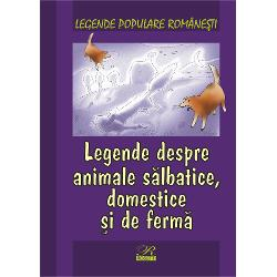 Legende populare romanesti Legende despre animale salbatice domestice si de ferma